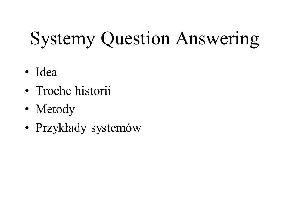 Systemy Question Answering Idea Troche historii Metody Przykłady systemów