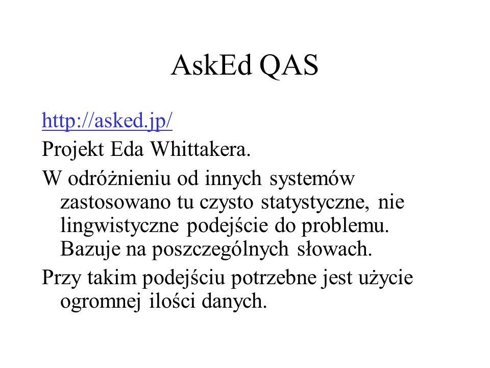 AskEd QAS http://asked.jp/ Projekt Eda Whittakera. W odróżnieniu od innych systemów zastosowano tu czysto statystyczne, nie lingwistyczne podejście do