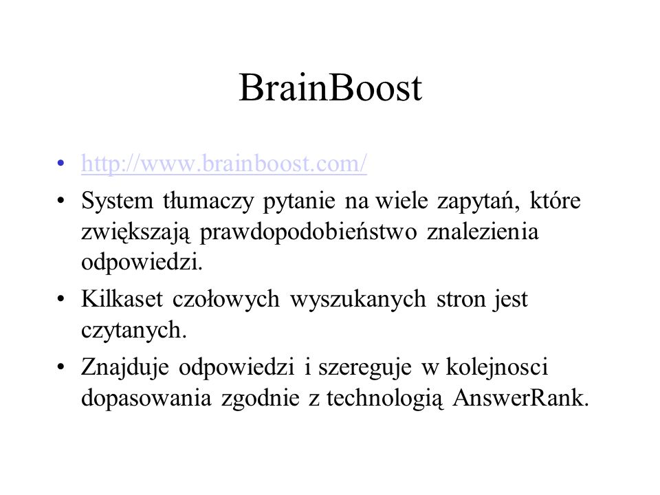 BrainBoost http://www.brainboost.com/ System tłumaczy pytanie na wiele zapytań, które zwiększają prawdopodobieństwo znalezienia odpowiedzi. Kilkaset c