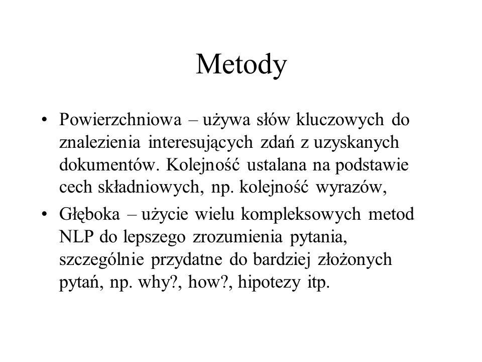 Metody Powierzchniowa – używa słów kluczowych do znalezienia interesujących zdań z uzyskanych dokumentów.