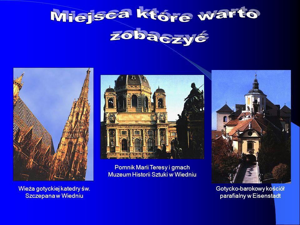 Wieża gotyckiej katedry św. Szczepana w Wiedniu Pomnik Marii Teresy i gmach Muzeum Historii Sztuki w Wiedniu Gotycko-barokowy kościół parafialny w Eis