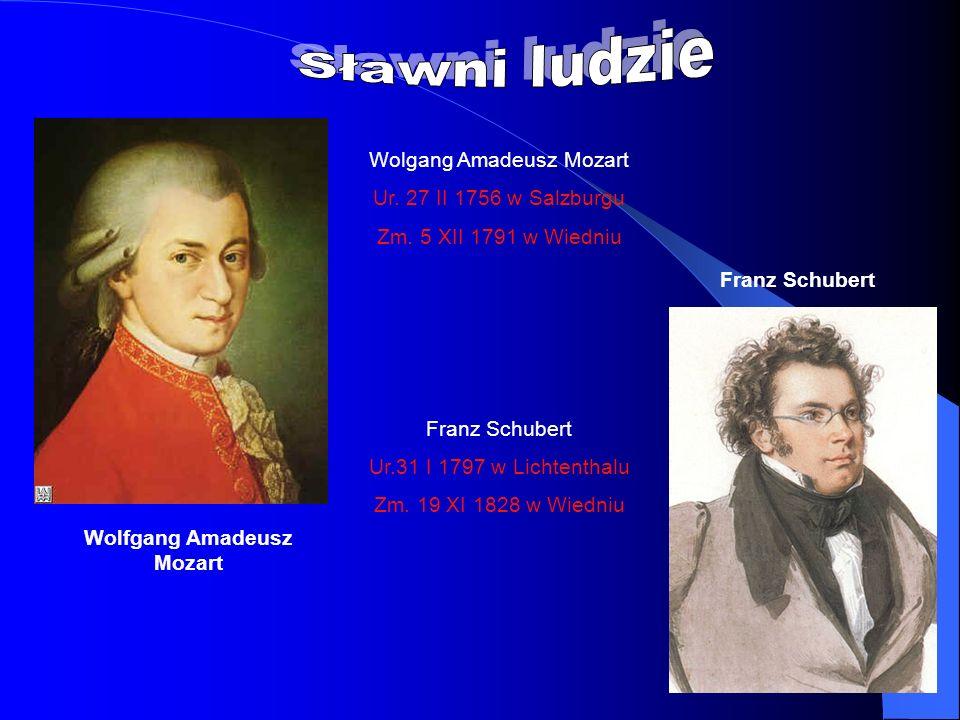 Wolfgang Amadeusz Mozart Franz Schubert Wolgang Amadeusz Mozart Ur. 27 II 1756 w Salzburgu Zm. 5 XII 1791 w Wiedniu Franz Schubert Ur.31 I 1797 w Lich