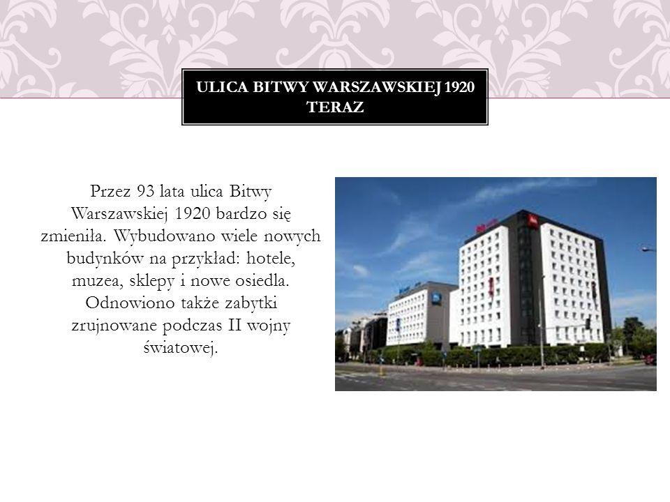 ULICA BITWY WARSZAWSKIEJ 1920 TERAZ Przez 93 lata ulica Bitwy Warszawskiej 1920 bardzo się zmieniła. Wybudowano wiele nowych budynków na przykład: hot