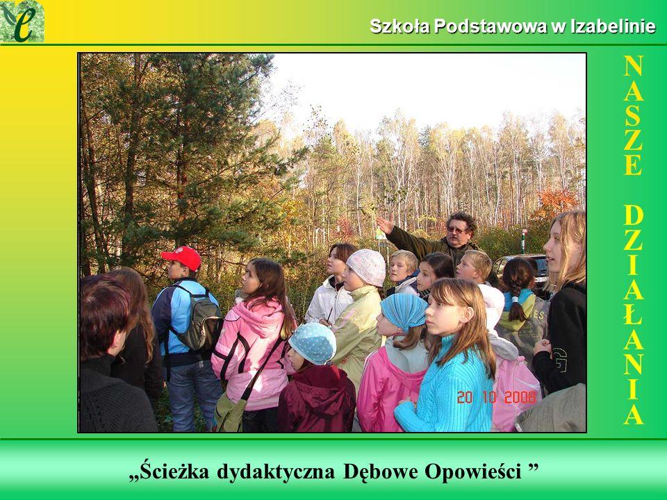 Wybrane działania w ramach zdobywania Zielonego Certyfikatu Ścieżka dydaktyczna Dębowe Opowieści NASZE DZIAŁANIANASZE DZIAŁANIA Szkoła Podstawowa w Izabelinie