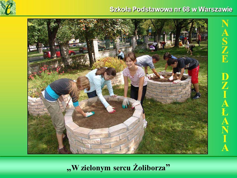 Wybrane działania w ramach zdobywania Zielonego Certyfikatu W zielonym sercu Żoliborza NASZE DZIAŁANIANASZE DZIAŁANIA Szkoła Podstawowa nr 68 w Warszawie