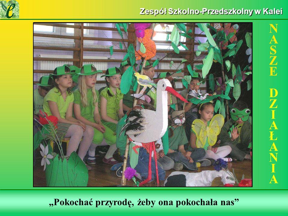 Wybrane działania w ramach zdobywania Zielonego Certyfikatu Pokochać przyrodę, żeby ona pokochała nas NASZE DZIAŁANIANASZE DZIAŁANIA Zespół Szkolno-Przedszkolny w Kalei