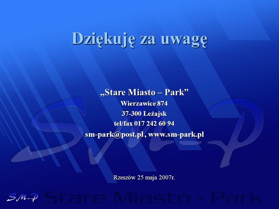 Dziękuję za uwagę Stare Miasto – Park Wierzawice 874 37-300 Leżajsk tel/fax 017 242 60 94 sm-park@post.pl, www.sm-park.pl Rzeszów 25 maja 2007r.