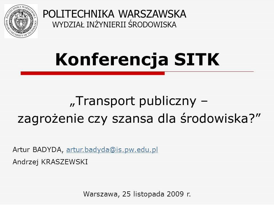 Transport publiczny – zagrożenie czy szansa dla środowiska? Warszawa, 25 listopada 2009 r. Konferencja SITK POLITECHNIKA WARSZAWSKA WYDZIAŁ INŻYNIERII