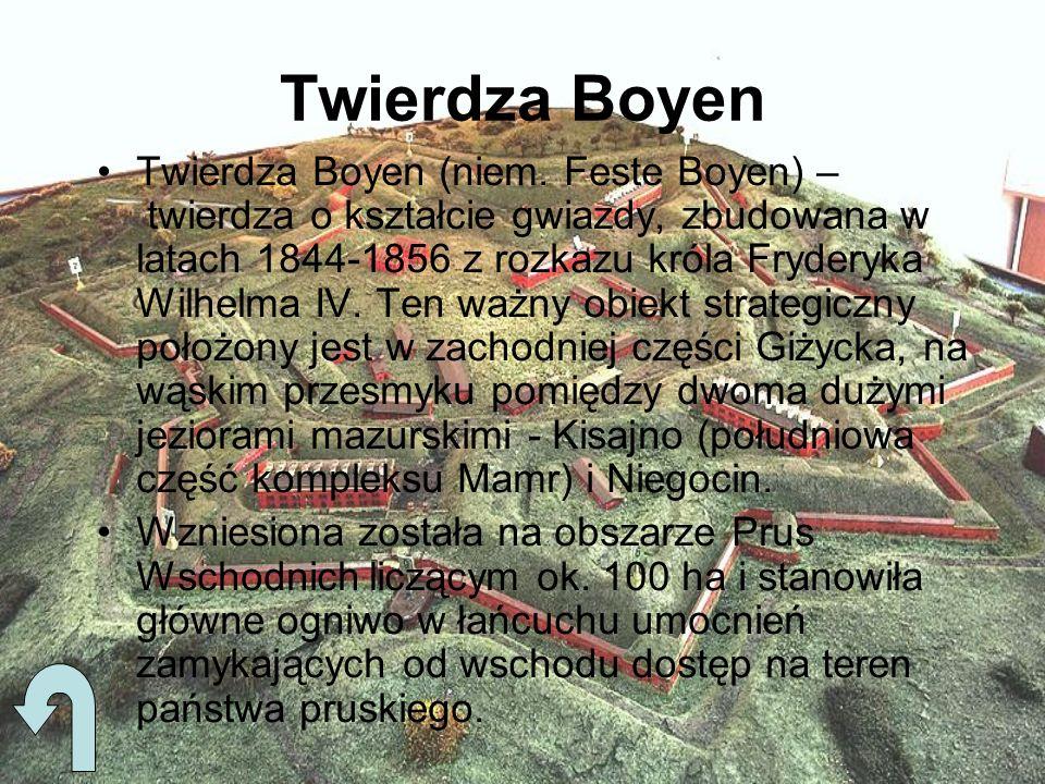 Twierdza Boyen Twierdza Boyen (niem. Feste Boyen) – twierdza o kształcie gwiazdy, zbudowana w latach 1844-1856 z rozkazu króla Fryderyka Wilhelma IV.