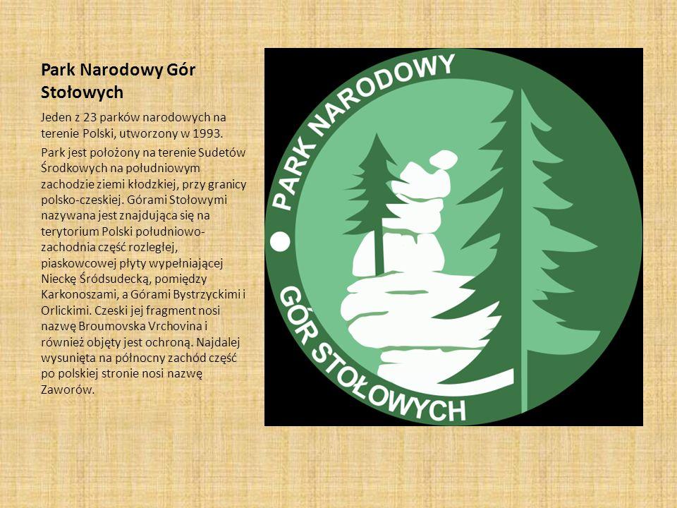 Park Narodowy Gór Stołowych Jeden z 23 parków narodowych na terenie Polski, utworzony w 1993. Park jest położony na terenie Sudetów Środkowych na połu