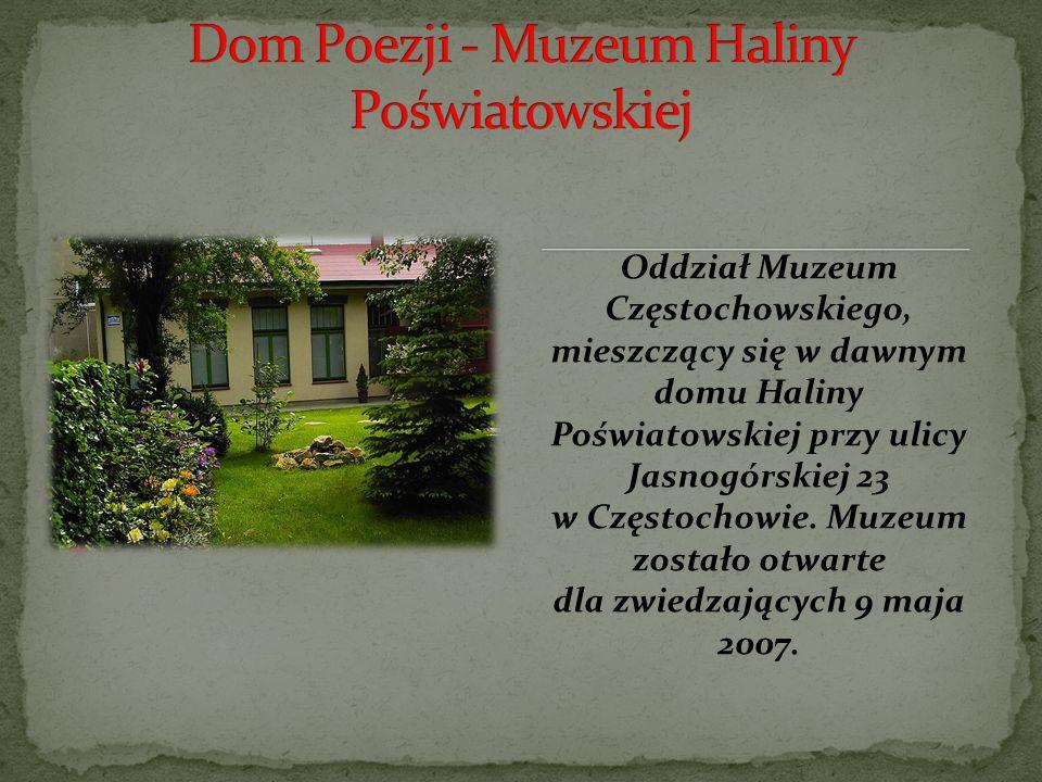 Oddział Muzeum Częstochowskiego, mieszczący się w dawnym domu Haliny Poświatowskiej przy ulicy Jasnogórskiej 23 w Częstochowie.