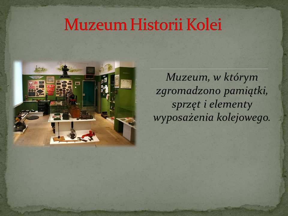 . Muzeum, w którym zgromadzono pamiątki, sprzęt i elementy wyposażenia kolejowego.