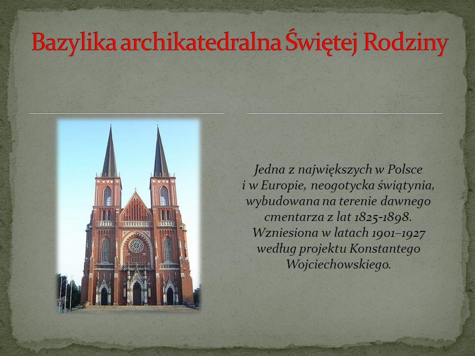 Jedna z największych w Polsce i w Europie, neogotycka świątynia, wybudowana na terenie dawnego cmentarza z lat 1825-1898.