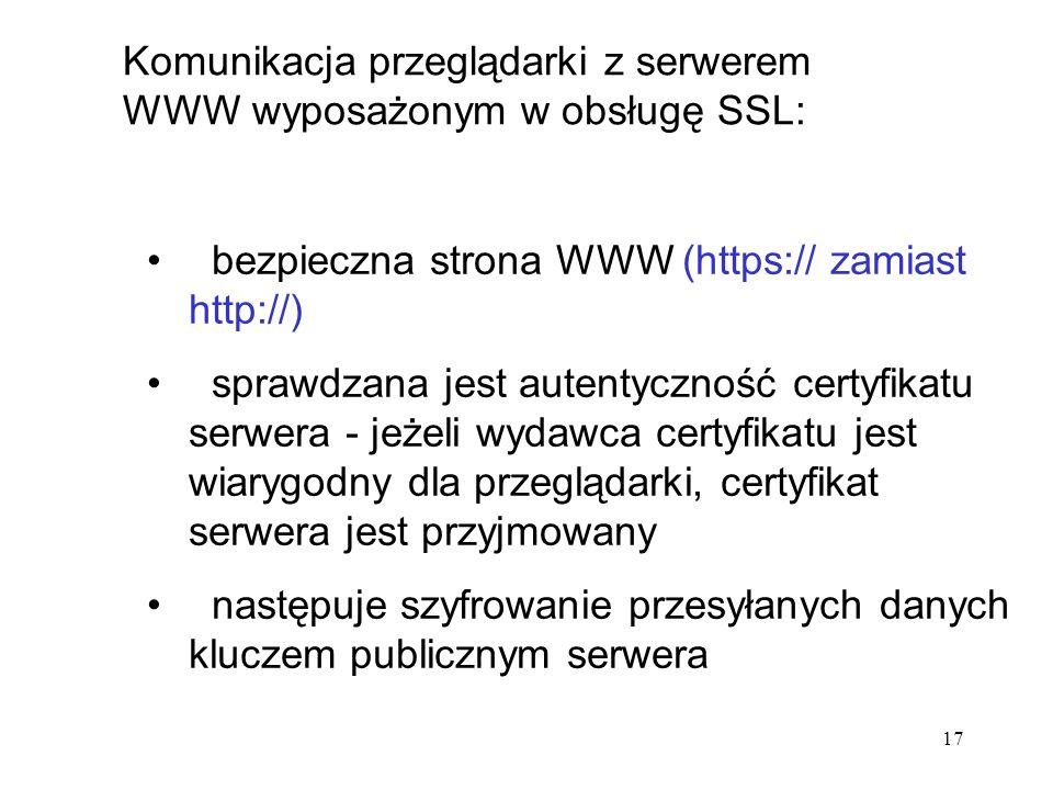 17 bezpieczna strona WWW (https:// zamiast http://) sprawdzana jest autentyczność certyfikatu serwera - jeżeli wydawca certyfikatu jest wiarygodny dla
