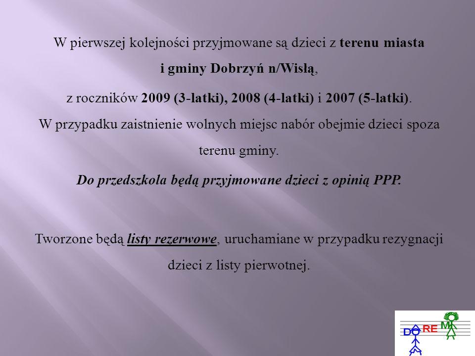 W pierwszej kolejności przyjmowane są dzieci z terenu miasta i gminy Dobrzyń n/Wisłą, z roczników 2009 (3-latki), 2008 (4-latki) i 2007 (5-latki).
