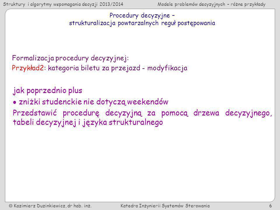 Struktury i algorytmy wspomagania decyzji 2013/2014Modele problemów decyzyjnych – różne przykłady Kazimierz Duzinkiewicz, dr hab.