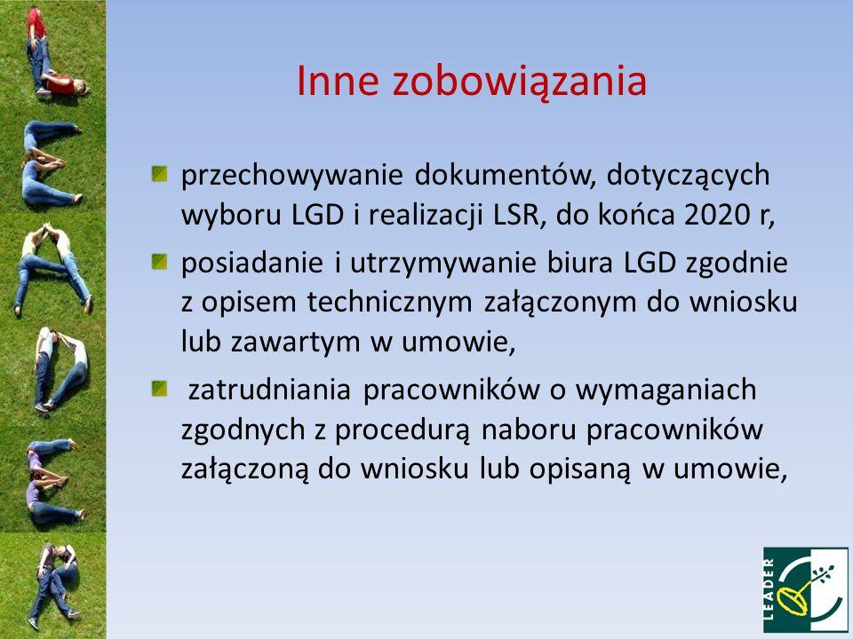 Inne zobowiązania przechowywanie dokumentów, dotyczących wyboru LGD i realizacji LSR, do końca 2020 r, posiadanie i utrzymywanie biura LGD zgodnie z opisem technicznym załączonym do wniosku lub zawartym w umowie, zatrudniania pracowników o wymaganiach zgodnych z procedurą naboru pracowników załączoną do wniosku lub opisaną w umowie,