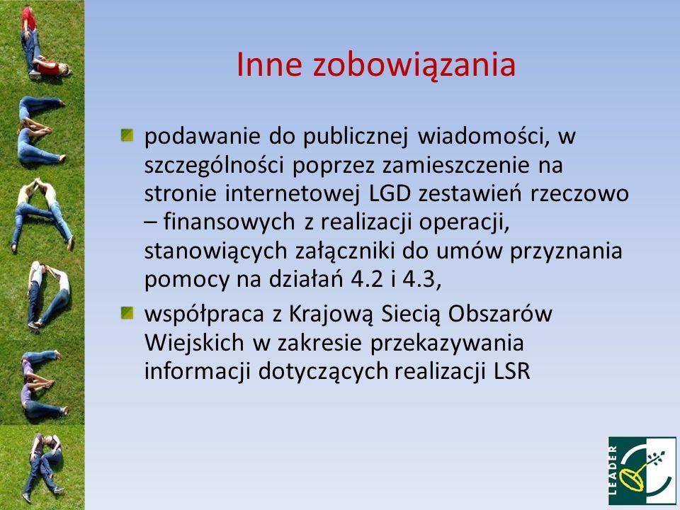 Inne zobowiązania podawanie do publicznej wiadomości, w szczególności poprzez zamieszczenie na stronie internetowej LGD zestawień rzeczowo – finansowych z realizacji operacji, stanowiących załączniki do umów przyznania pomocy na działań 4.2 i 4.3, współpraca z Krajową Siecią Obszarów Wiejskich w zakresie przekazywania informacji dotyczących realizacji LSR