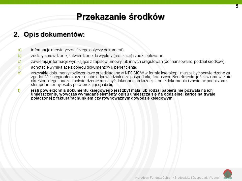 Narodowy Fundusz Ochrony Środowiska i Gospodarki Wodnej Opis wydatku - przykłady Nocleg opłacony został dla 20 uczestników szkolenia Natura 2000 przeprowadzonego w dniach 20 i 21 maja 2011 w Dębem NOCLEG 6 TRANSPORT FFaktura/rachunek dotyczy kosztów transportu 20 uczestników szkolenia przeprowadzonego w dniach 20 i 21 byli przewożeni na trasie Warszawa-Dębe - Warszawa SSala została wynajęta dla przeprowadzenia szkolenia w dniach 20 i 21 maja 2011 w m.