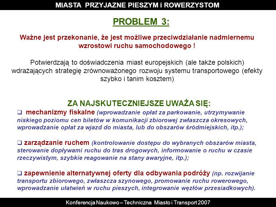 MIASTA PRZYJAZNE PIESZYM i ROWERZYSTOM Konferencja Naukowo – Techniczna Miasto i Transport 2007 ZA NAJSKUTECZNIEJSZE UWAŻA SIĘ: mechanizmy fiskalne (w