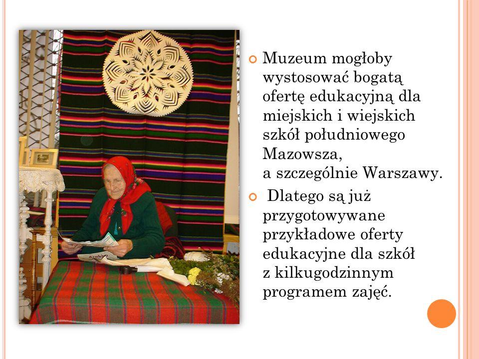 Muzeum mogłoby wystosować bogatą ofertę edukacyjną dla miejskich i wiejskich szkół południowego Mazowsza, a szczególnie Warszawy. Dlatego są już przyg