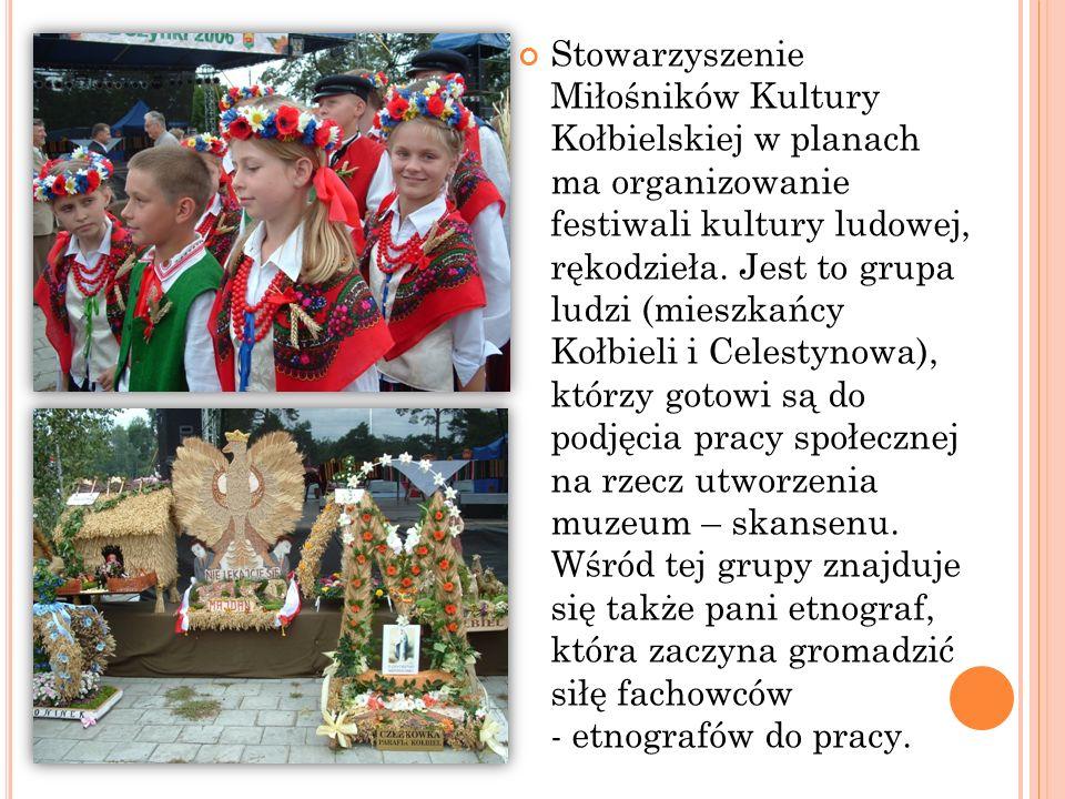 Stowarzyszenie Miłośników Kultury Kołbielskiej w planach ma organizowanie festiwali kultury ludowej, rękodzieła.