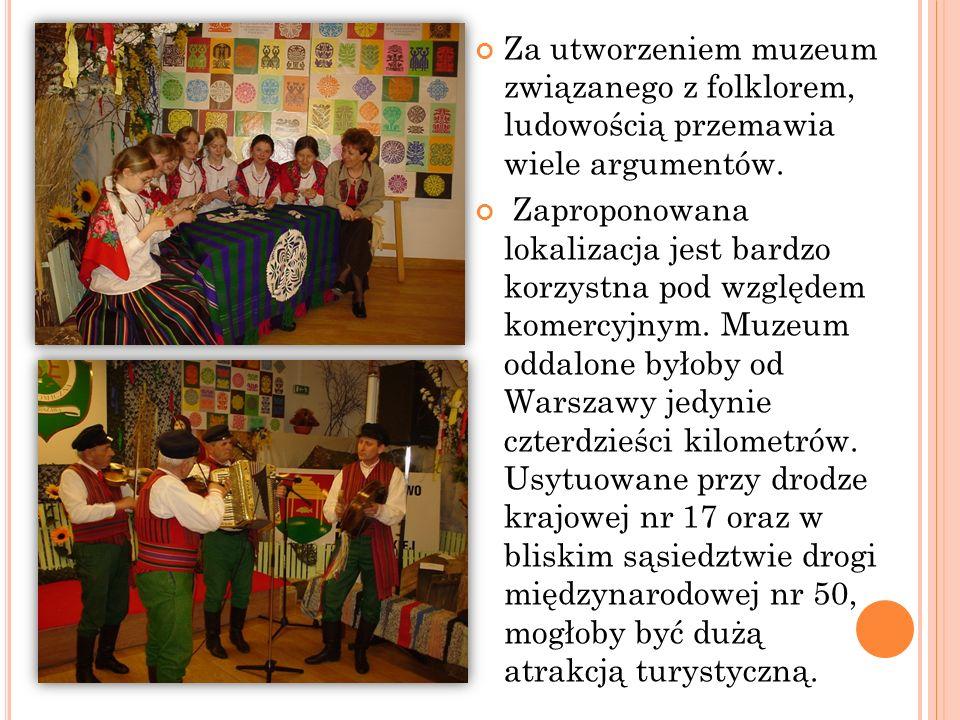Za utworzeniem muzeum związanego z folklorem, ludowością przemawia wiele argumentów. Zaproponowana lokalizacja jest bardzo korzystna pod względem kome