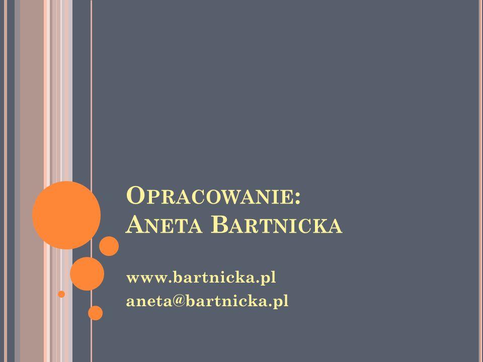 O PRACOWANIE : A NETA B ARTNICKA www.bartnicka.pl aneta@bartnicka.pl