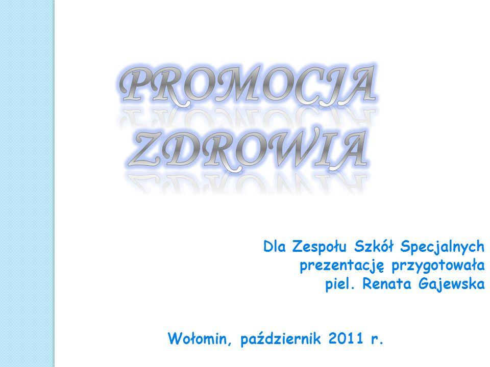 Dla Zespołu Szkół Specjalnych prezentację przygotowała piel. Renata Gajewska Wołomin, październik 2011 r.