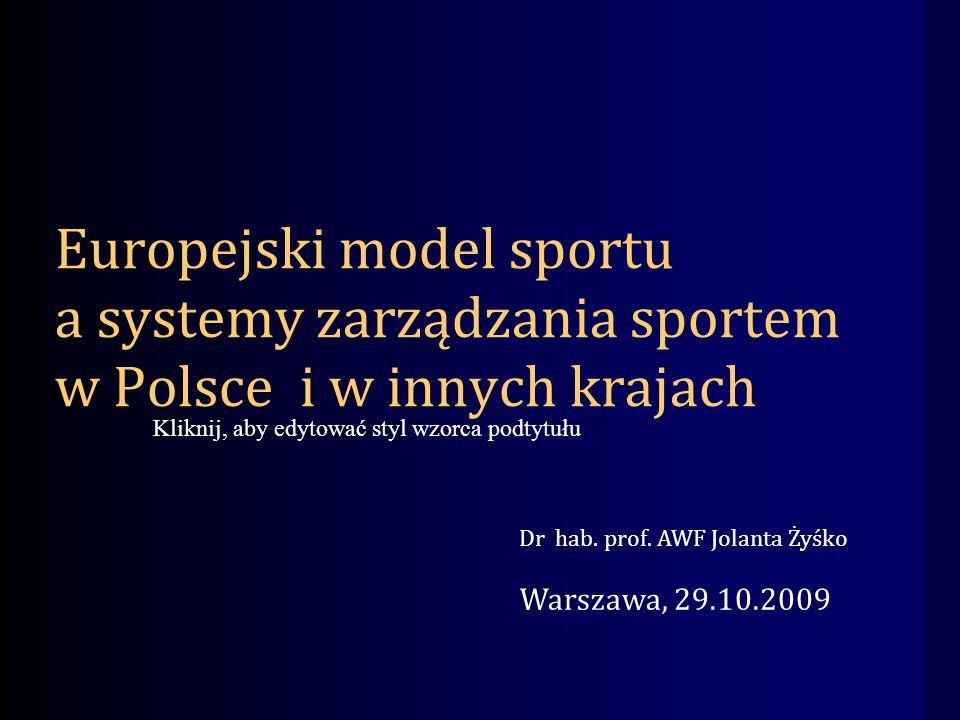 Kliknij, aby edytować styl wzorca podtytułu Europejski model sportu a systemy zarządzania sportem w Polsce i w innych krajach Dr hab.