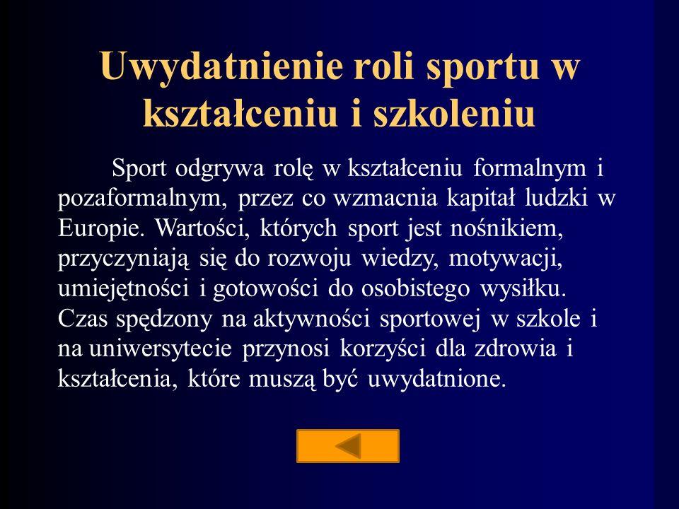 Uwydatnienie roli sportu w kształceniu i szkoleniu Sport odgrywa rolę w kształceniu formalnym i pozaformalnym, przez co wzmacnia kapitał ludzki w Europie.