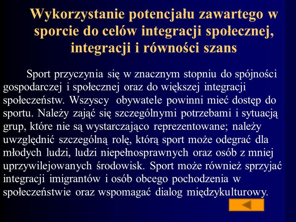 Wykorzystanie potencjału zawartego w sporcie do celów integracji społecznej, integracji i równości szans Sport przyczynia się w znacznym stopniu do spójności gospodarczej i społecznej oraz do większej integracji społeczeństw.