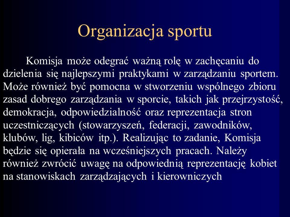 Organizacja sportu Komisja może odegrać ważną rolę w zachęcaniu do dzielenia się najlepszymi praktykami w zarządzaniu sportem.