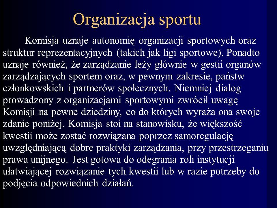Organizacja sportu Komisja uznaje autonomię organizacji sportowych oraz struktur reprezentacyjnych (takich jak ligi sportowe).