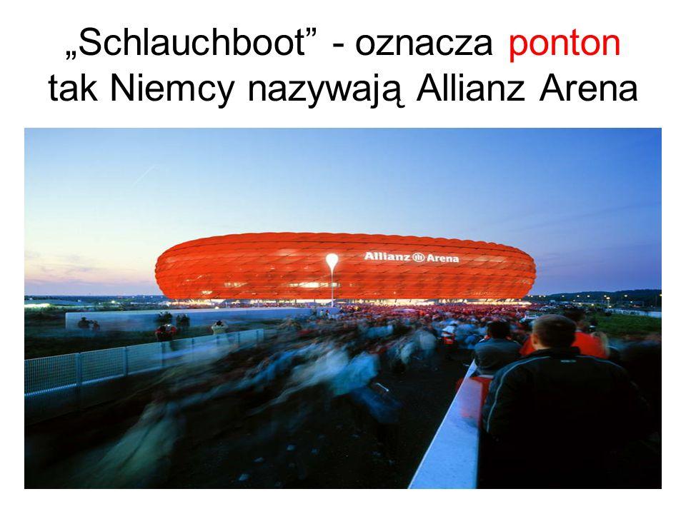 Schlauchboot - oznacza ponton tak Niemcy nazywają Allianz Arena