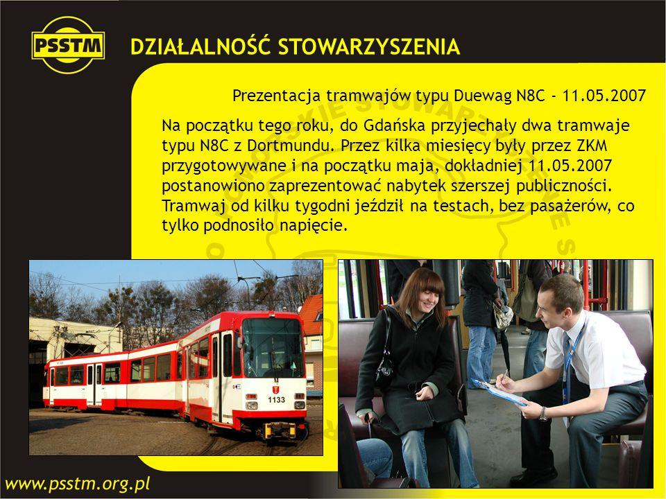 DZIAŁALNOŚĆ STOWARZYSZENIA Prezentacja tramwajów typu Duewag N8C - 11.05.2007 Na początku tego roku, do Gdańska przyjechały dwa tramwaje typu N8C z Do