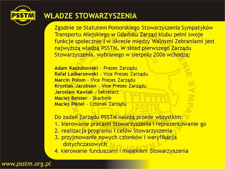WŁADZE STOWARZYSZENIA Zgodnie ze Statutem Pomorskiego Stowarzyszenia Sympatyków Transportu Miejskiego w Gdańsku Zarząd klubu pełni swoje funkcje społe