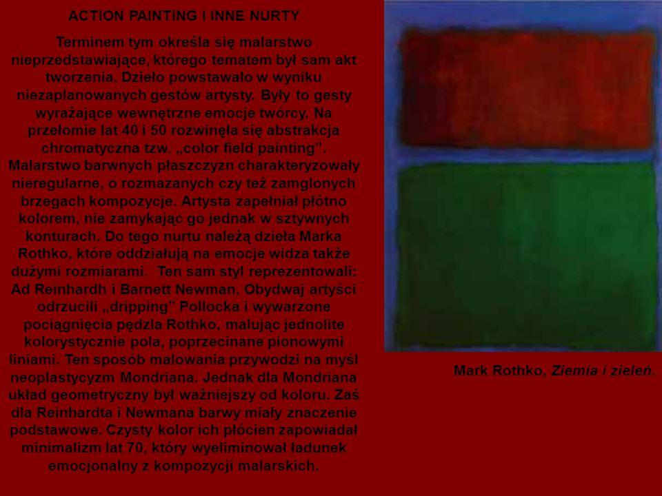 ACTION PAINTING I INNE NURTY Terminem tym określa się malarstwo nieprzedstawiające, którego tematem był sam akt tworzenia.