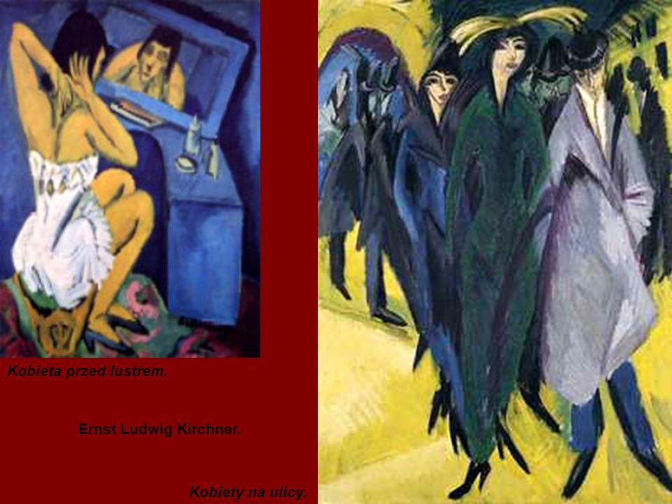 Kobieta przed lustrem. Kobiety na ulicy. Ernst Ludwig Kirchner.