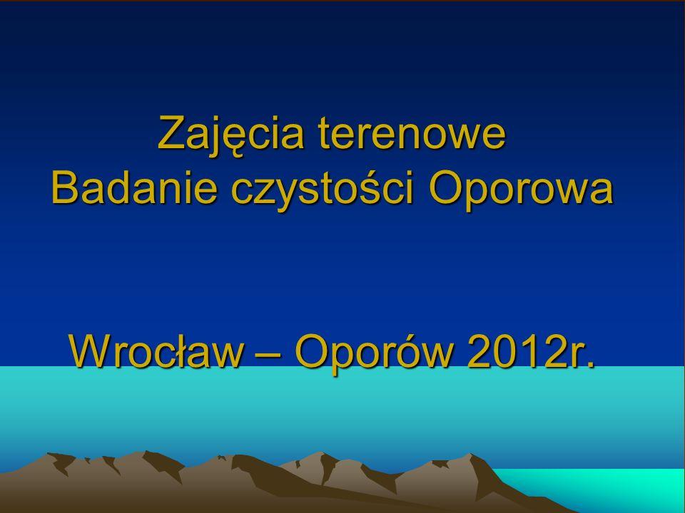 Zajęcia terenowe Badanie czystości Oporowa Wrocław – Oporów 2012r.