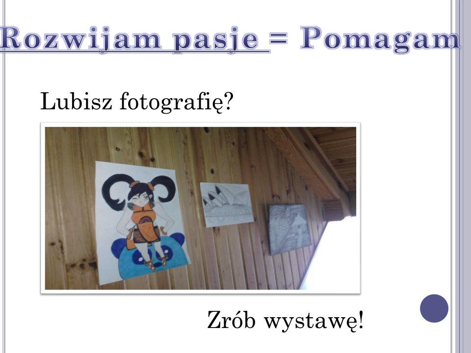 Lubisz fotografię? Zrób wystawę!