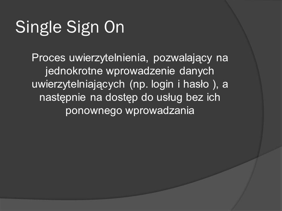Single Sign On Komfort Tylko jeden login/hasło (lub inne dane uwierzytelniające) Autoryzacja tylko raz, a potem dostęp do wielu aplikacji (Single Sign-In) Bezpieczeństwo Aplikacje nie dotykają hasła użytkownika Dane logowania użytkownika bezpieczne nawet przy kompromitacji aplikacji usługi