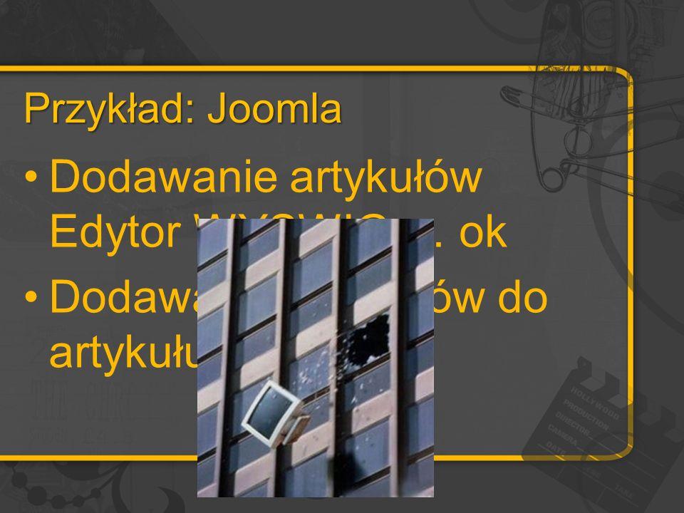 Przykład: Joomla Dodawanie artykułów Edytor WYSWIG … ok Dodawanie obrazków do artykułu