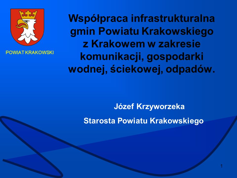 1 POWIAT KRAKOWSKI Współpraca infrastrukturalna gmin Powiatu Krakowskiego z Krakowem w zakresie komunikacji, gospodarki wodnej, ściekowej, odpadów. Jó