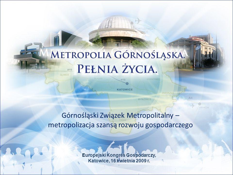 Europejski Kongres Gospodarczy, Katowice, 16 kwietnia 2009 r. Górnośląski Związek Metropolitalny – metropolizacja szansą rozwoju gospodarczego
