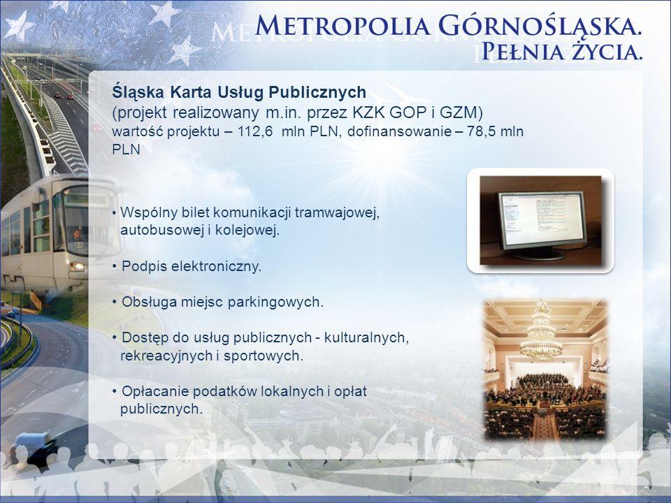 Śląska Karta Usług Publicznych (projekt realizowany m.in. przez KZK GOP i GZM) wartość projektu – 112,6 mln PLN, dofinansowanie – 78,5 mln PLN Wspólny