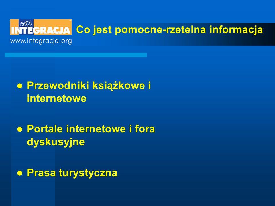 Co jest pomocne-rzetelna informacja Przewodniki książkowe i internetowe Portale internetowe i fora dyskusyjne Prasa turystyczna