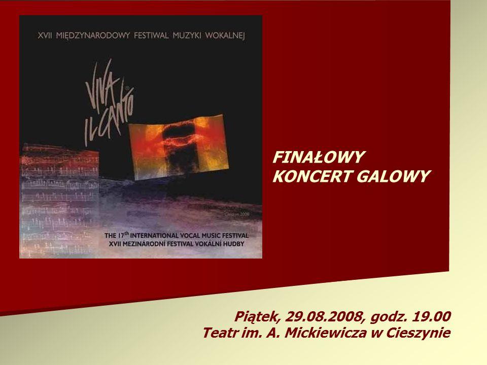 FINAŁOWY KONCERT GALOWY Piątek, 29.08.2008, godz. 19.00 Teatr im. A. Mickiewicza w Cieszynie