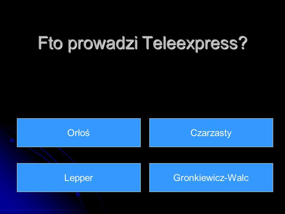 Fto prowadzi Teleexpress? OrłośCzarzasty LepperGronkiewicz-Walc