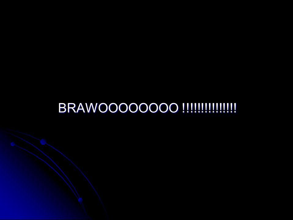 BRAWOOOOOOOO !!!!!!!!!!!!!!!
